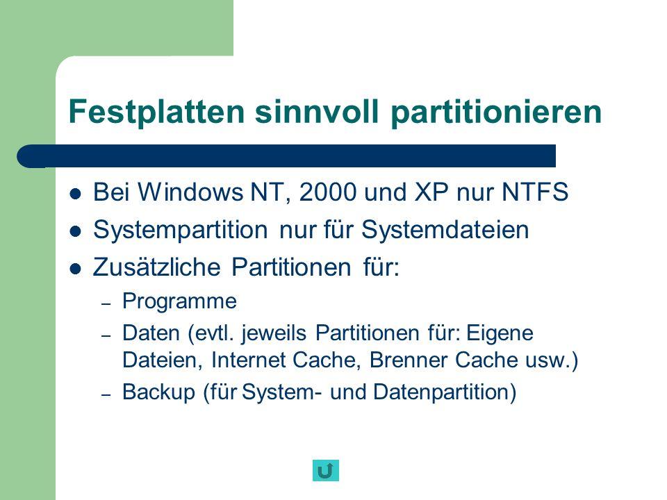 Festplatten sinnvoll partitionieren Bei Windows NT, 2000 und XP nur NTFS Systempartition nur für Systemdateien Zusätzliche Partitionen für: – Programm