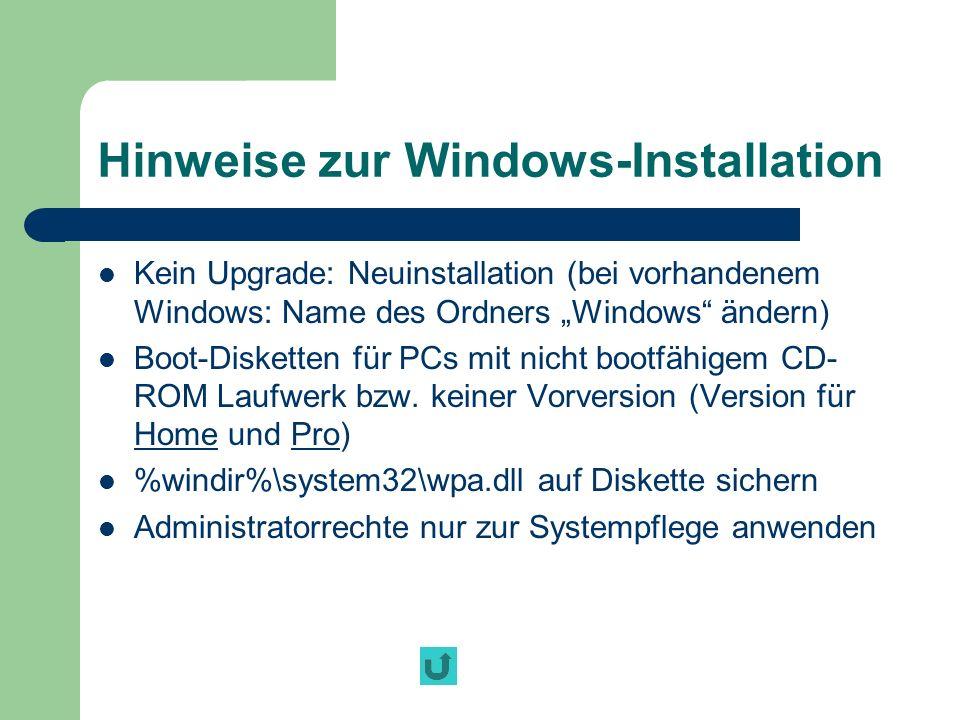 Hinweise zur Windows-Installation Kein Upgrade: Neuinstallation (bei vorhandenem Windows: Name des Ordners Windows ändern) Boot-Disketten für PCs mit