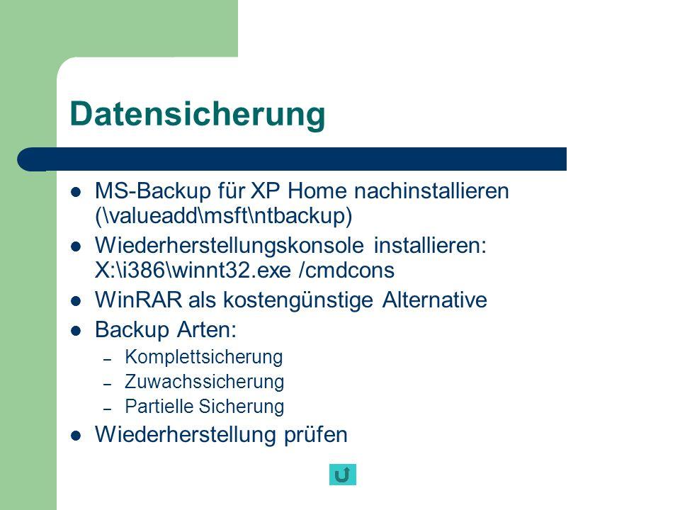 Datensicherung MS-Backup für XP Home nachinstallieren (\valueadd\msft\ntbackup) Wiederherstellungskonsole installieren: X:\i386\winnt32.exe /cmdcons W