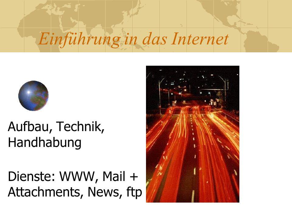 Einführung in das Internet Aufbau, Technik, Handhabung Dienste: WWW, Mail + Attachments, News, ftp