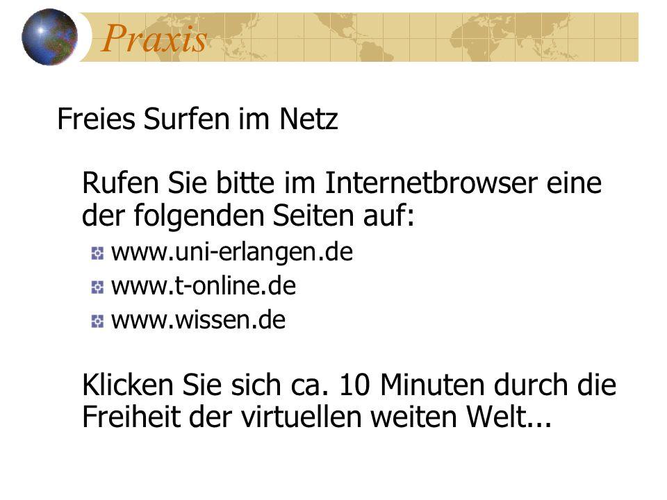 Praxis Freies Surfen im Netz Rufen Sie bitte im Internetbrowser eine der folgenden Seiten auf: www.uni-erlangen.de www.t-online.de www.wissen.de Klick