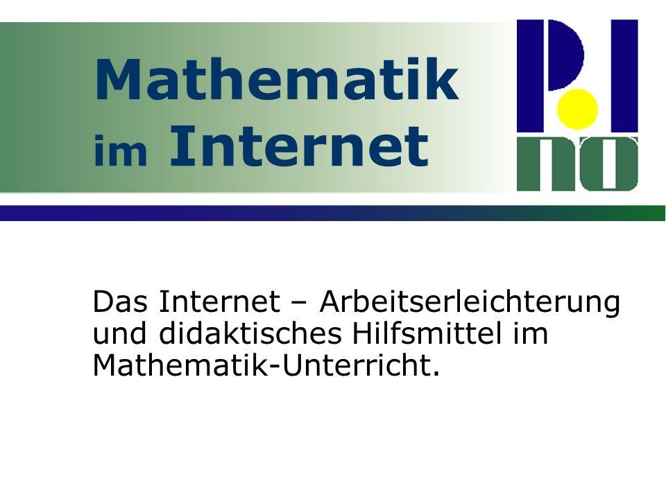 Mathematik im Internet Das Internet – Arbeitserleichterung und didaktisches Hilfsmittel im Mathematik-Unterricht.