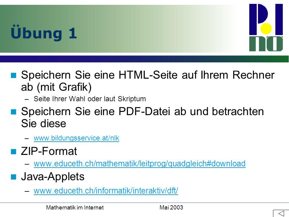 Mai 2003Mathematik im Internet Übung 1 Speichern Sie eine HTML-Seite auf Ihrem Rechner ab (mit Grafik) –Seite Ihrer Wahl oder laut Skriptum Speichern