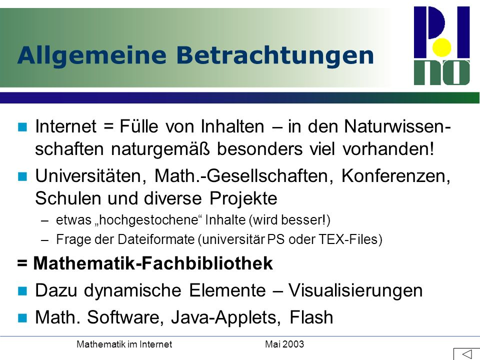 Mai 2003Mathematik im Internet Allgemeine Betrachtungen Internet = Fülle von Inhalten – in den Naturwissen- schaften naturgemäß besonders viel vorhand