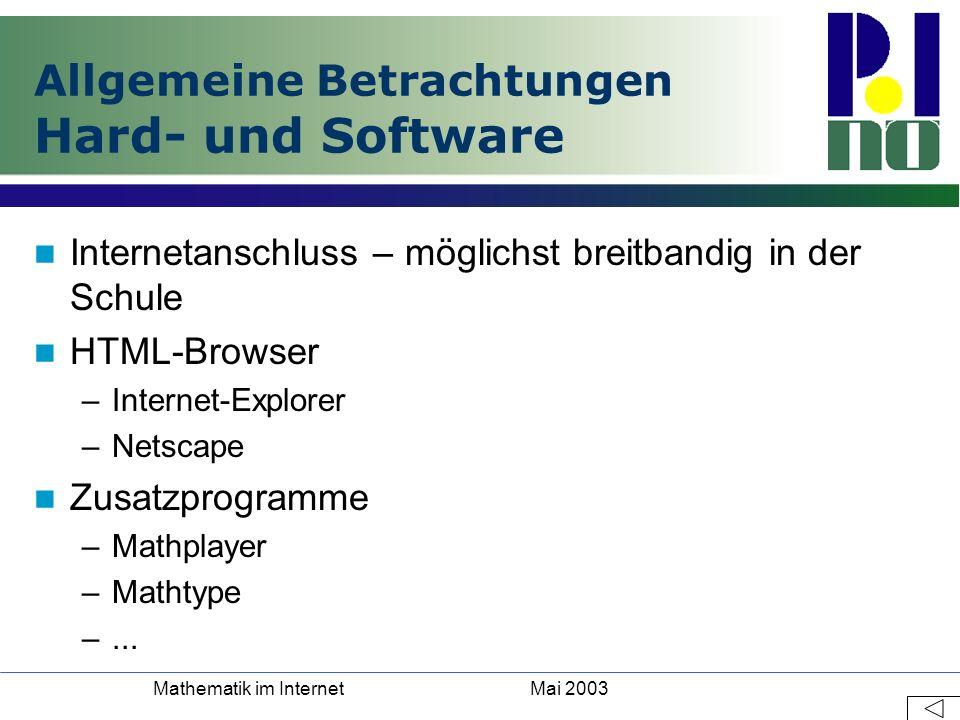 Mai 2003Mathematik im Internet Allgemeine Betrachtungen Hard- und Software Internetanschluss – möglichst breitbandig in der Schule HTML-Browser –Inter