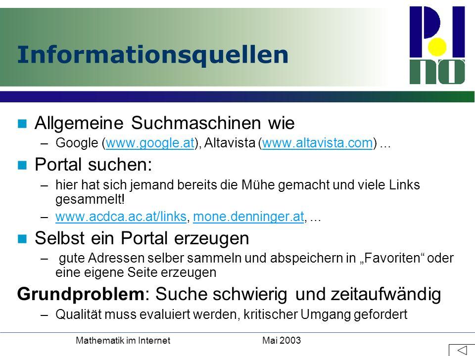 Mai 2003Mathematik im Internet Informationsquellen Allgemeine Suchmaschinen wie –Google (www.google.at), Altavista (www.altavista.com)...www.google.at