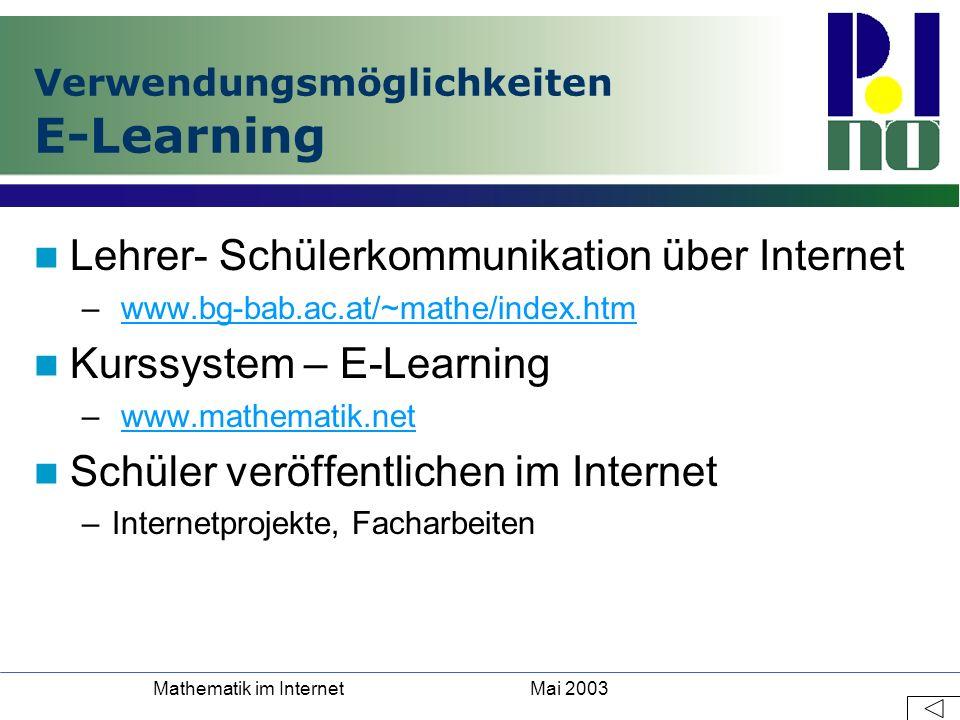 Mai 2003Mathematik im Internet Verwendungsmöglichkeiten E-Learning Lehrer- Schülerkommunikation über Internet – www.bg-bab.ac.at/~mathe/index.htmwww.b