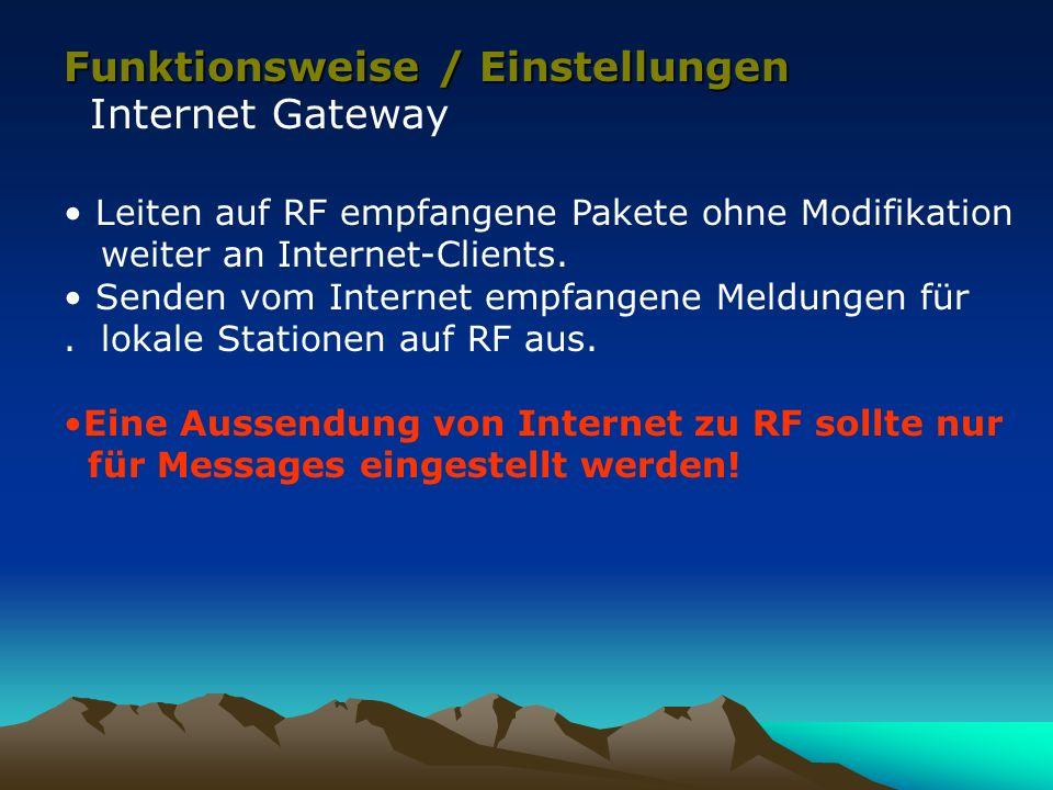 Funktionsweise / Einstellungen Internet Gateway Leiten auf RF empfangene Pakete ohne Modifikation weiter an Internet-Clients. Senden vom Internet empf
