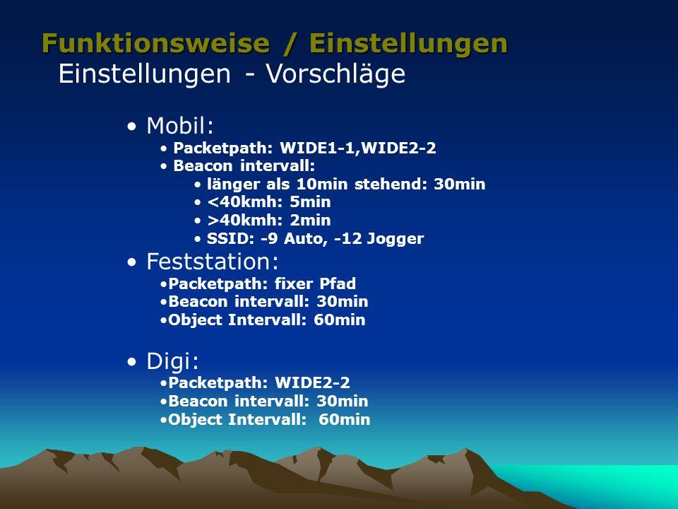 Funktionsweise / Einstellungen Einstellungen - Vorschläge Mobil: Packetpath: WIDE1-1,WIDE2-2 Beacon intervall: länger als 10min stehend: 30min <40kmh: