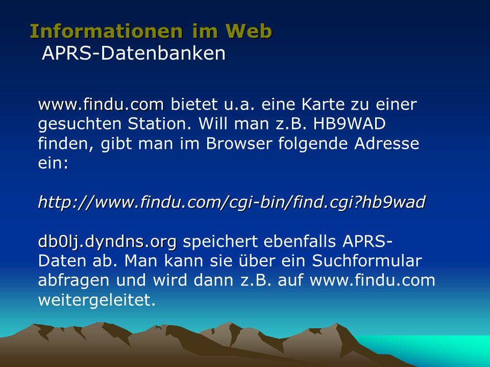 Informationen im Web APRS-Datenbanken www.findu.com www.findu.com bietet u.a. eine Karte zu einer gesuchten Station. Will man z.B. HB9WAD finden, gibt
