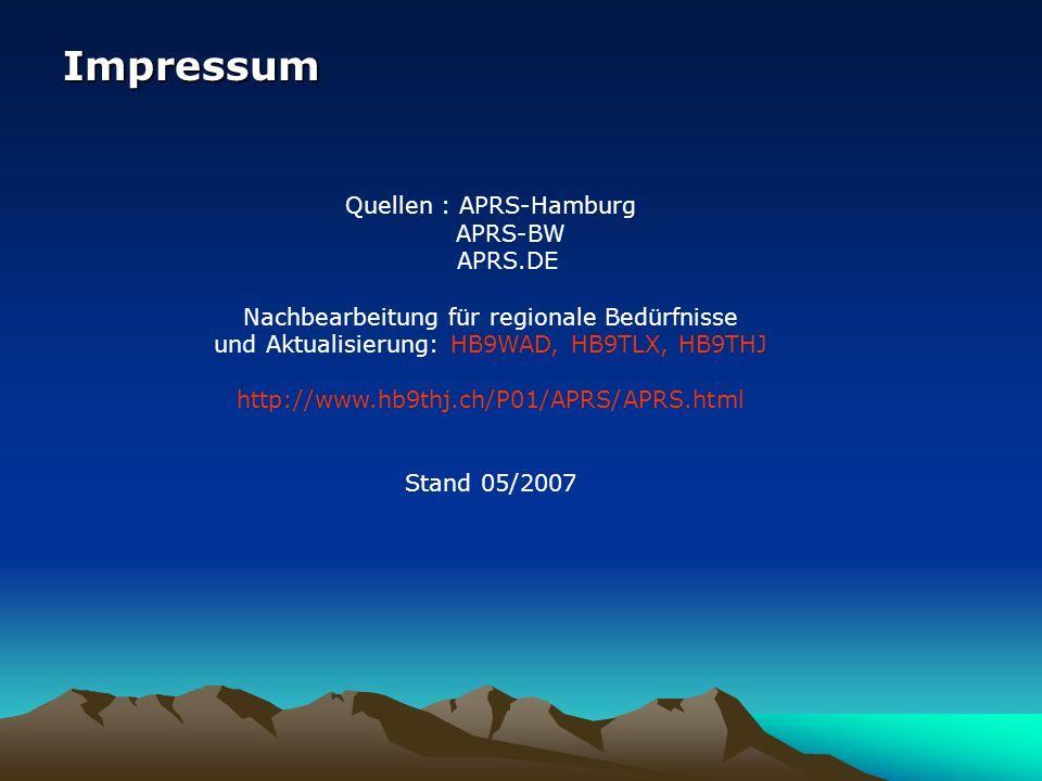 Impressum Quellen : APRS-Hamburg APRS-BW APRS.DE Nachbearbeitung für regionale Bedürfnisse und Aktualisierung: HB9WAD, HB9TLX, HB9THJ http://www.hb9th