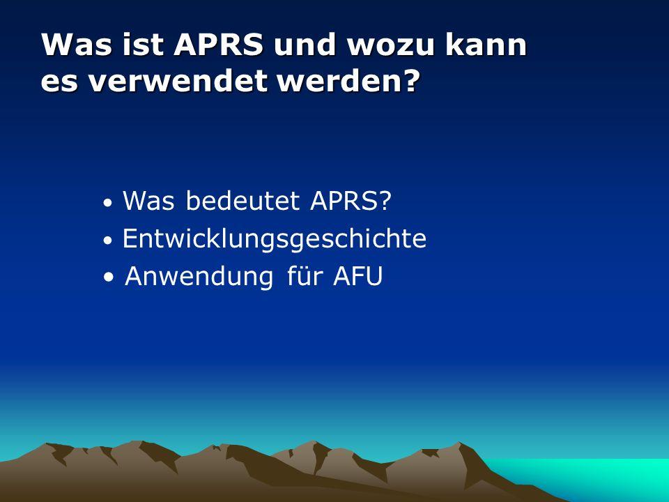 Was ist APRS und wozu kann es verwendet werden? Was bedeutet APRS? Entwicklungsgeschichte Anwendung für AFU
