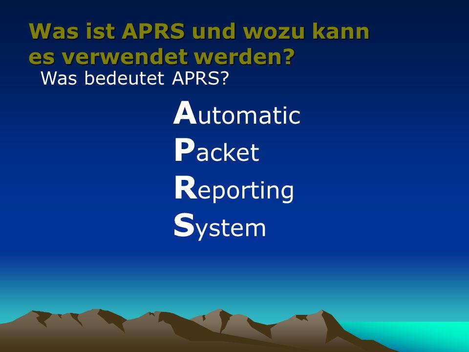 Was ist APRS und wozu kann es verwendet werden? Was bedeutet APRS? A utomatic P acket R eporting S ystem