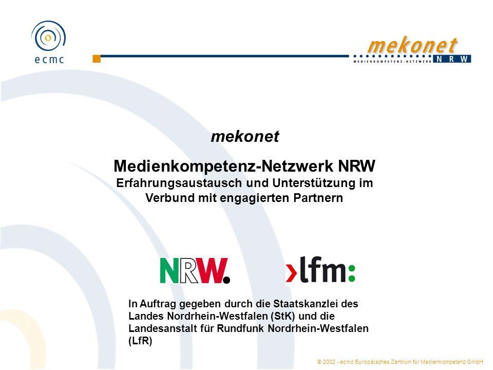 © 2002 - ecmc Europäisches Zentrum für Medienkompetenz GmbH In Auftrag gegeben durch die Staatskanzlei des Landes Nordrhein-Westfalen (StK) und die La