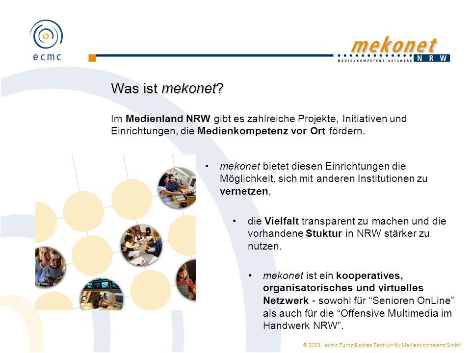 © 2003 - ecmc Europäisches Zentrum für Medienkompetenz GmbH Was ist mekonet? Im Medienland NRW gibt es zahlreiche Projekte, Initiativen und Einrichtun