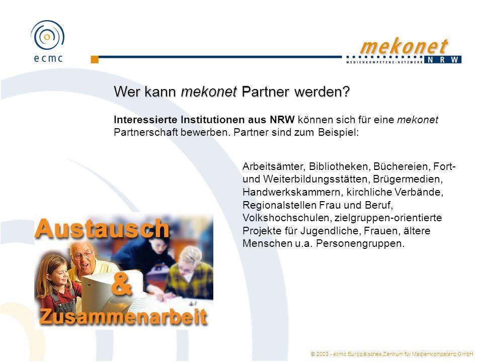 © 2003 - ecmc Europäisches Zentrum für Medienkompetenz GmbH Wer kann mekonet Partner werden? Interessierte Institutionen aus NRW können sich für eine