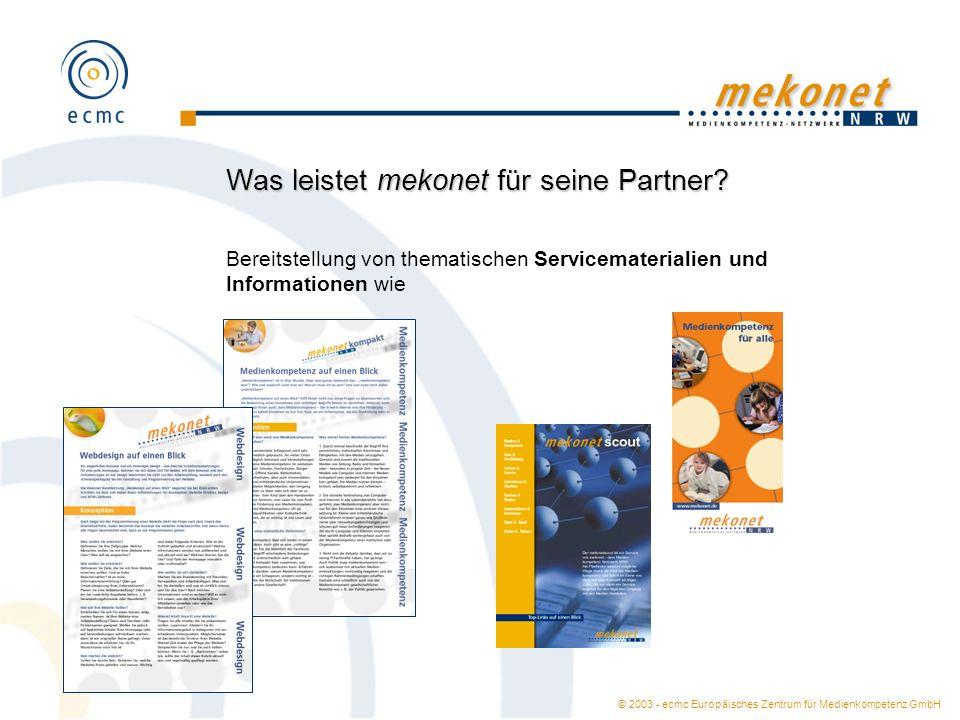 © 2003 - ecmc Europäisches Zentrum für Medienkompetenz GmbH Was leistet mekonet für seine Partner? Bereitstellung von thematischen Servicematerialien