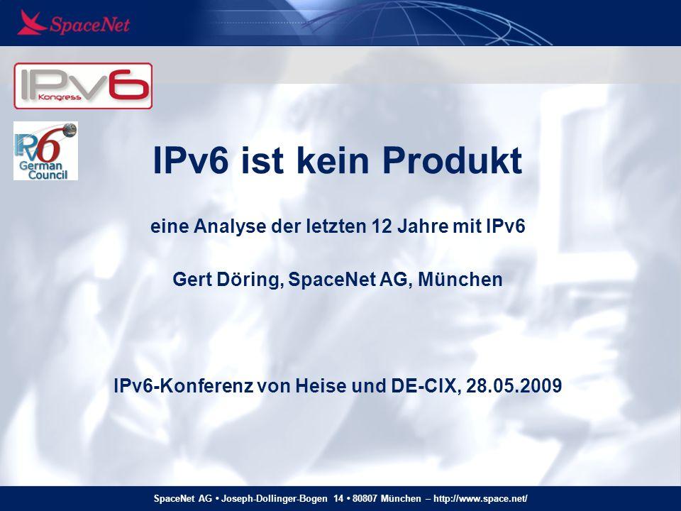 SpaceNet AG Joseph-Dollinger-Bogen 14 80807 München – http://www.space.net/ IPv6 ist kein Produkt eine Analyse der letzten 12 Jahre mit IPv6 Gert Döri