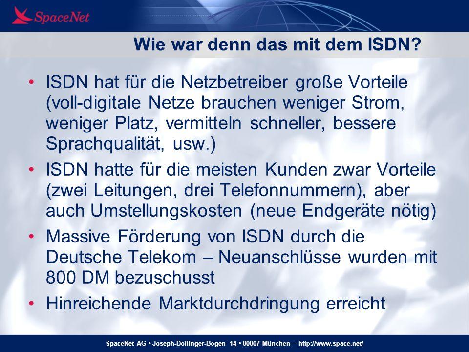 SpaceNet AG Joseph-Dollinger-Bogen 14 80807 München – http://www.space.net/ Wie war denn das mit dem ISDN? ISDN hat für die Netzbetreiber große Vortei