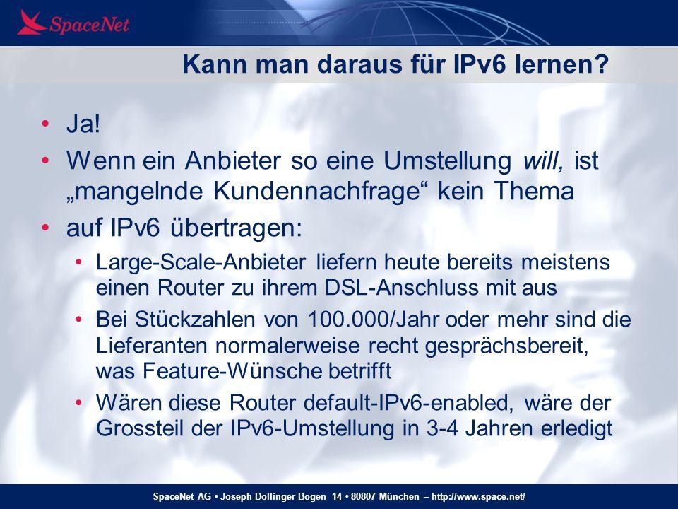 SpaceNet AG Joseph-Dollinger-Bogen 14 80807 München – http://www.space.net/ Kann man daraus für IPv6 lernen? Ja! Wenn ein Anbieter so eine Umstellung