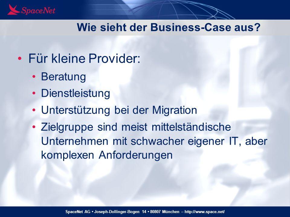 SpaceNet AG Joseph-Dollinger-Bogen 14 80807 München – http://www.space.net/ Wie sieht der Business-Case aus? Für kleine Provider: Beratung Dienstleist