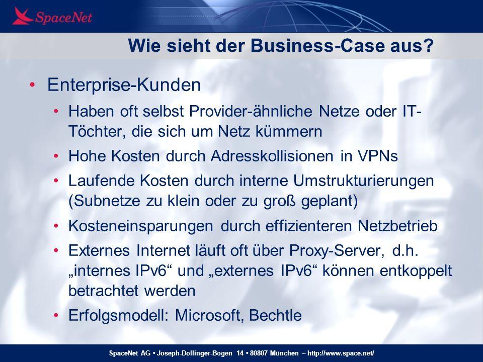 SpaceNet AG Joseph-Dollinger-Bogen 14 80807 München – http://www.space.net/ Wie sieht der Business-Case aus? Enterprise-Kunden Haben oft selbst Provid