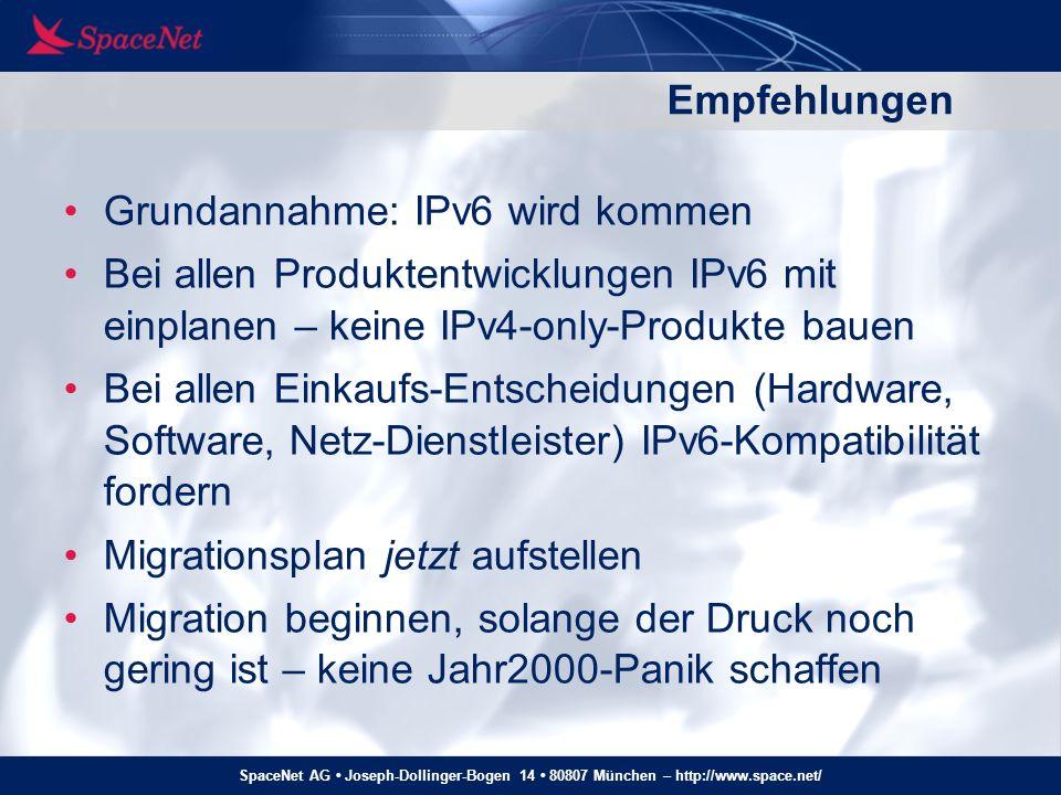 SpaceNet AG Joseph-Dollinger-Bogen 14 80807 München – http://www.space.net/ Empfehlungen Grundannahme: IPv6 wird kommen Bei allen Produktentwicklungen
