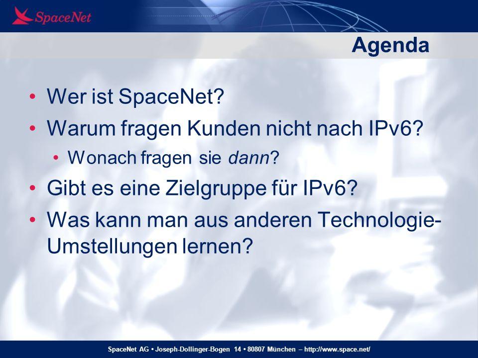 SpaceNet AG Joseph-Dollinger-Bogen 14 80807 München – http://www.space.net/ Agenda Wer ist SpaceNet? Warum fragen Kunden nicht nach IPv6? Wonach frage