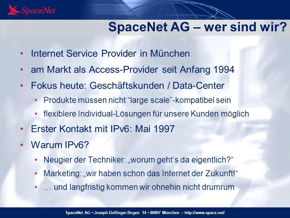 SpaceNet AG Joseph-Dollinger-Bogen 14 80807 München – http://www.space.net/ Die Ausreden der Entscheider 1984: Unsere Kunden fragen nicht nach IEC 60038:1983 1990: Unsere Kunden fragen nicht nach Q.921/Q.931 2009: Unsere Kunden fragen nicht nach IPv6!