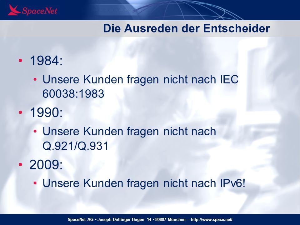 SpaceNet AG Joseph-Dollinger-Bogen 14 80807 München – http://www.space.net/ Die Ausreden der Entscheider 1984: Unsere Kunden fragen nicht nach IEC 600
