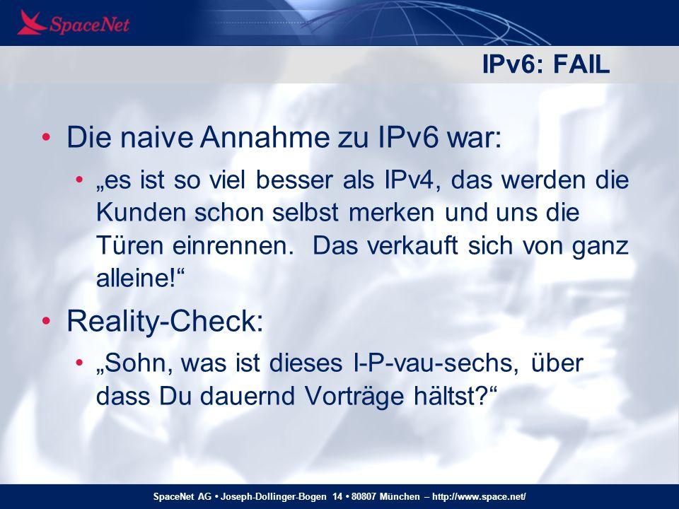 SpaceNet AG Joseph-Dollinger-Bogen 14 80807 München – http://www.space.net/ IPv6: FAIL Die naive Annahme zu IPv6 war: es ist so viel besser als IPv4,