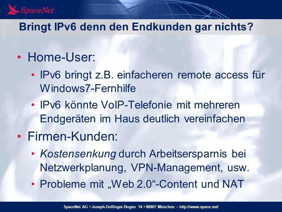 SpaceNet AG Joseph-Dollinger-Bogen 14 80807 München – http://www.space.net/ Bringt IPv6 denn den Endkunden gar nichts? Home-User: IPv6 bringt z.B. ein