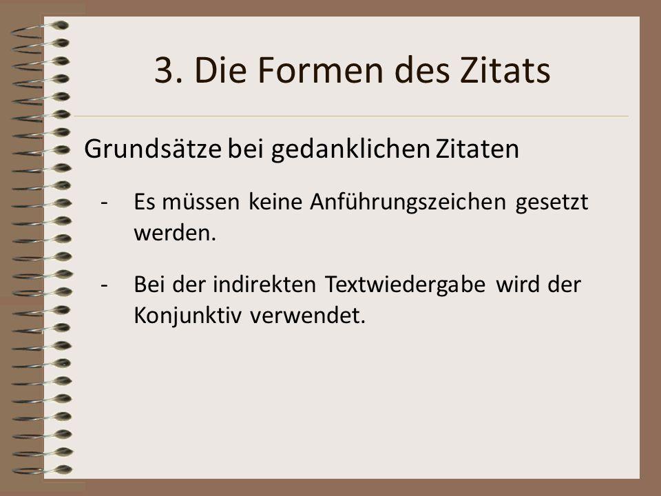 3. Die Formen des Zitats Grundsätze bei gedanklichen Zitaten -Es müssen keine Anführungszeichen gesetzt werden. -Bei der indirekten Textwiedergabe wir