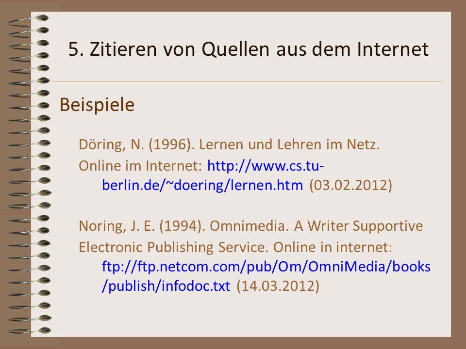 5. Zitieren von Quellen aus dem Internet Beispiele Döring, N. (1996). Lernen und Lehren im Netz. Online im Internet: http://www.cs.tu- berlin.de/~doer