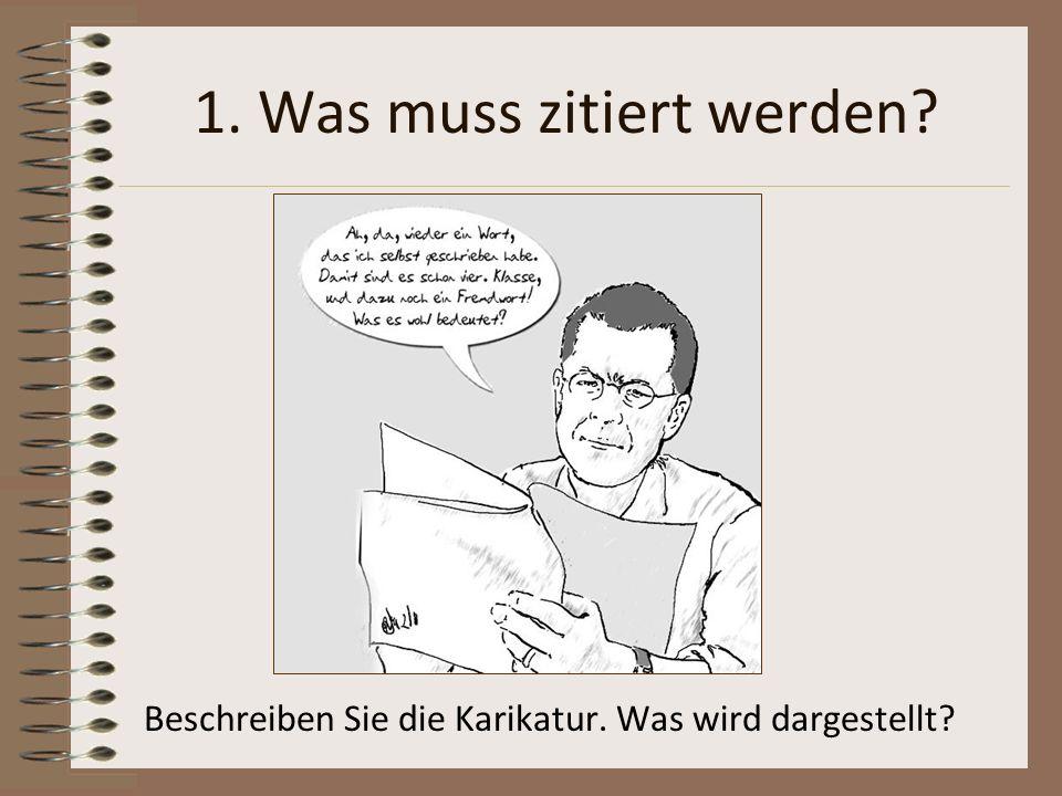 1. Was muss zitiert werden? Beschreiben Sie die Karikatur. Was wird dargestellt?