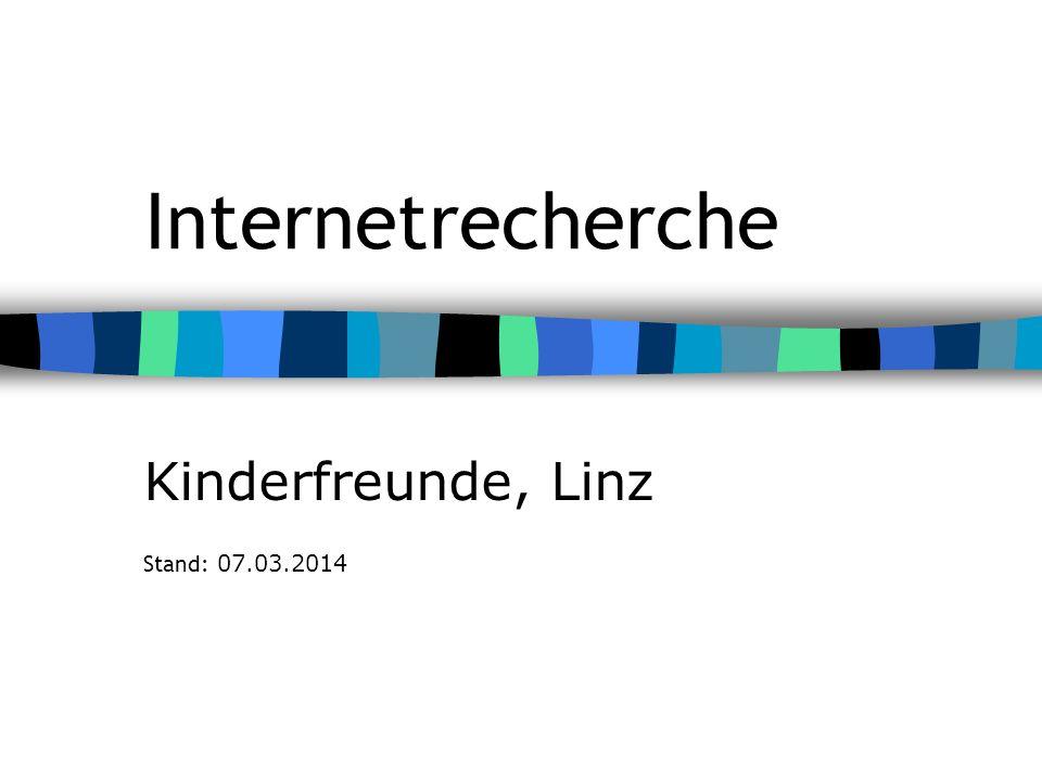 Internetrecherche Kinderfreunde, Linz Stand: 07.03.2014