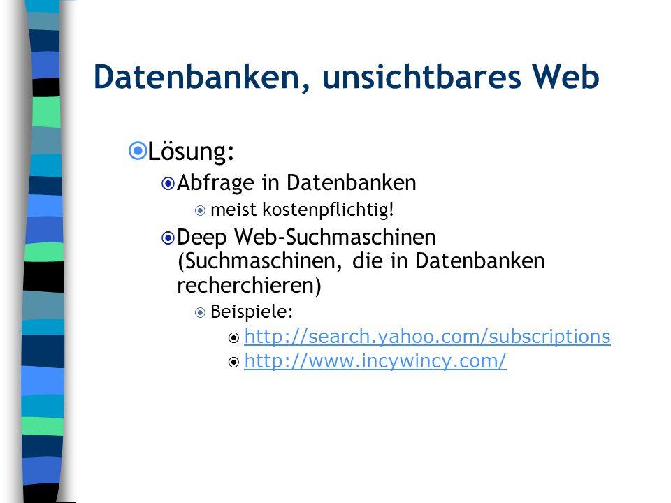 Datenbanken, unsichtbares Web Lösung: Abfrage in Datenbanken meist kostenpflichtig! Deep Web-Suchmaschinen (Suchmaschinen, die in Datenbanken recherch