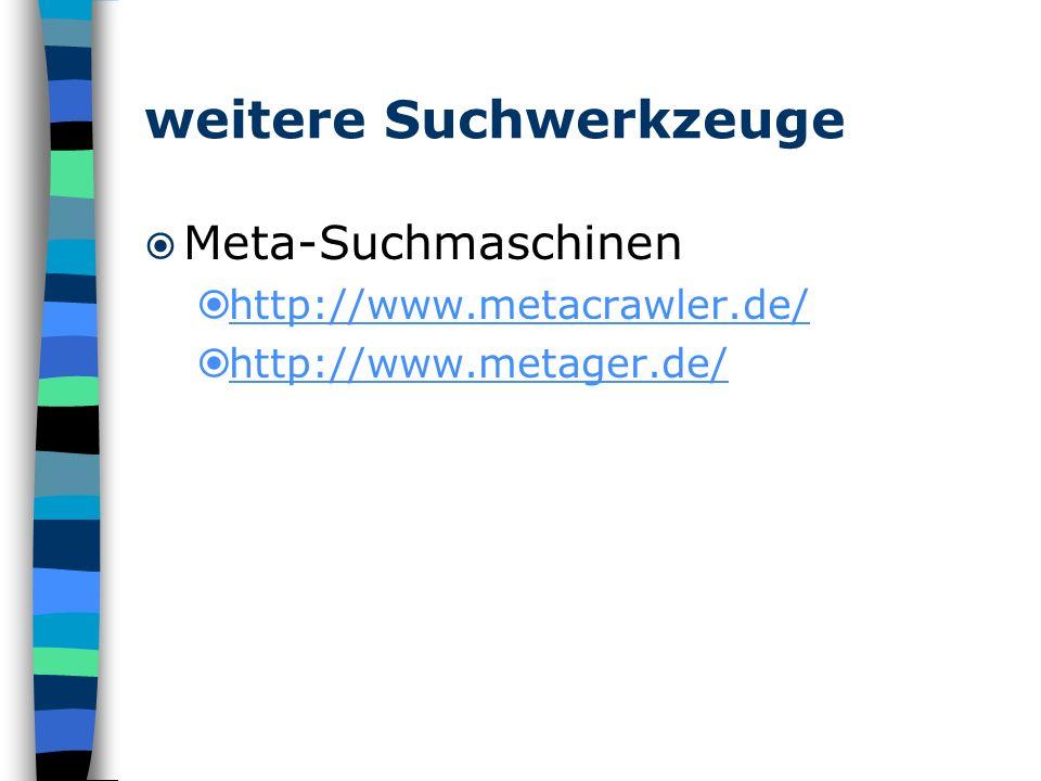 weitere Suchwerkzeuge Meta-Suchmaschinen http://www.metacrawler.de/ http://www.metager.de/