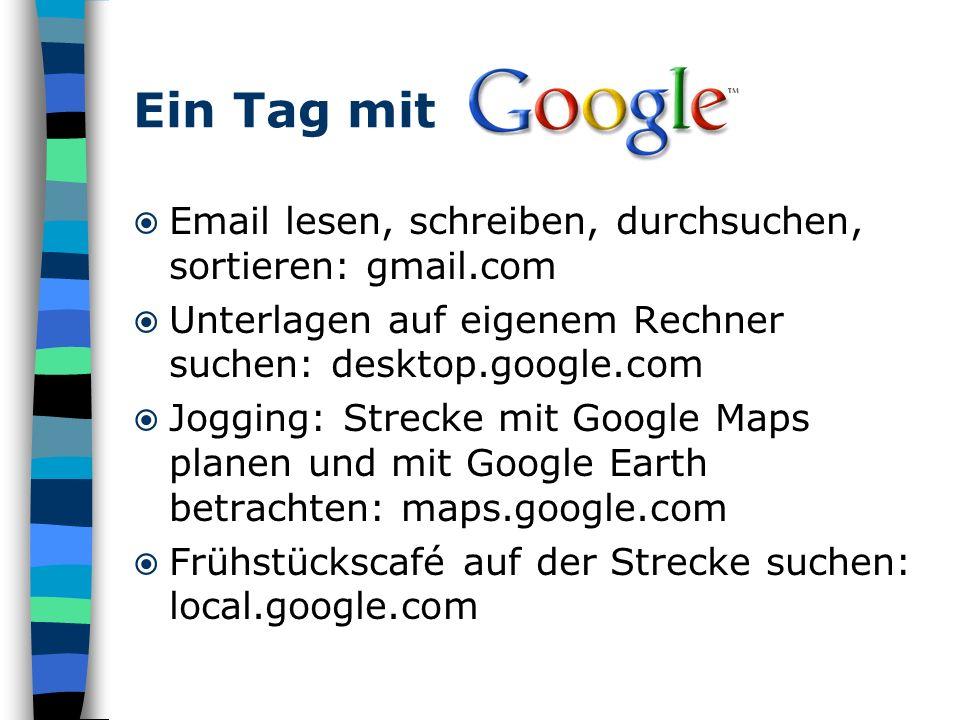 Email lesen, schreiben, durchsuchen, sortieren: gmail.com Unterlagen auf eigenem Rechner suchen: desktop.google.com Jogging: Strecke mit Google Maps p