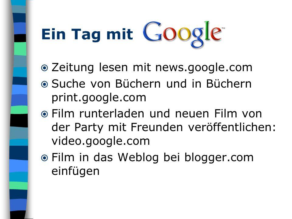 Zeitung lesen mit news.google.com Suche von Büchern und in Büchern print.google.com Film runterladen und neuen Film von der Party mit Freunden veröffe
