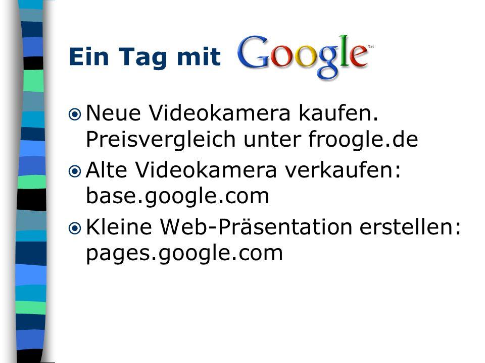 Neue Videokamera kaufen. Preisvergleich unter froogle.de Alte Videokamera verkaufen: base.google.com Kleine Web-Präsentation erstellen: pages.google.c