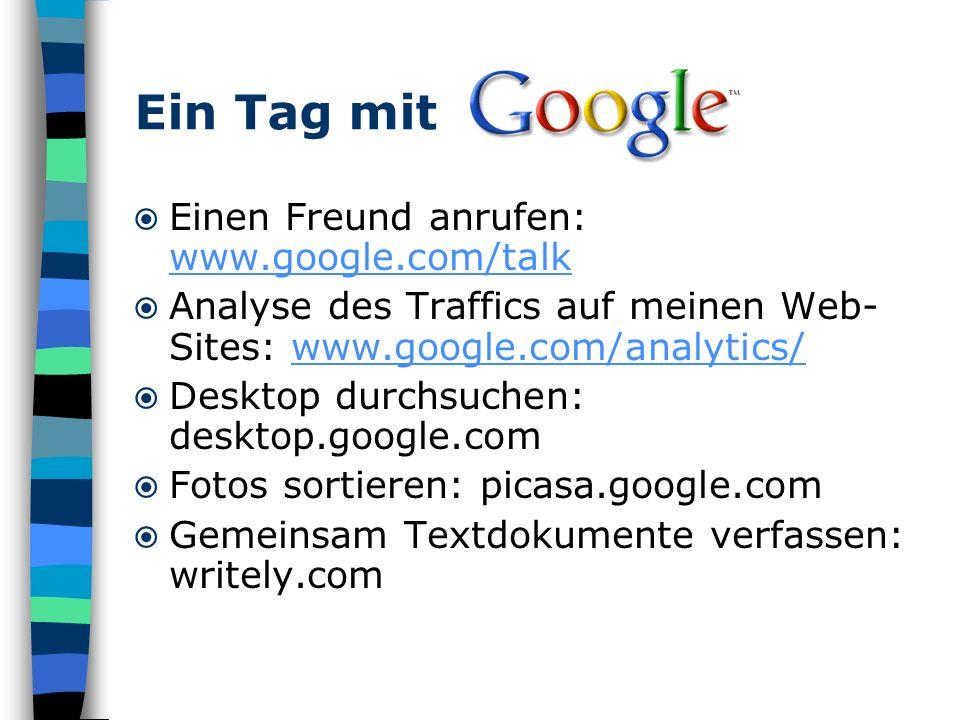Einen Freund anrufen: www.google.com/talk www.google.com/talk Analyse des Traffics auf meinen Web- Sites: www.google.com/analytics/www.google.com/anal
