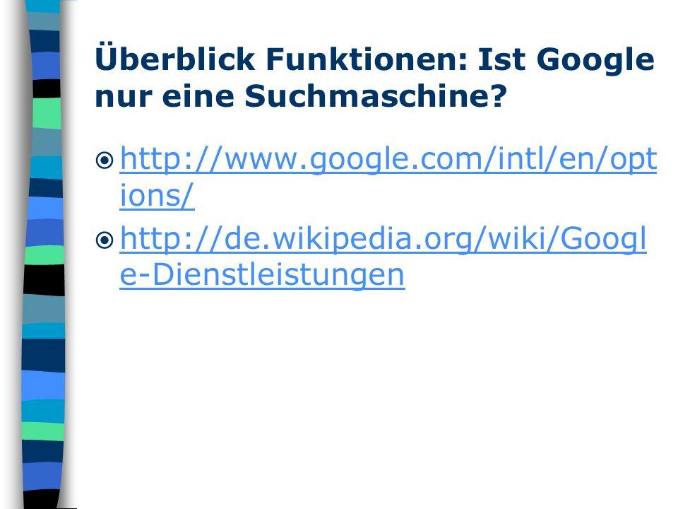 Überblick Funktionen: Ist Google nur eine Suchmaschine? http://www.google.com/intl/en/opt ions/ http://www.google.com/intl/en/opt ions/ http://de.wiki
