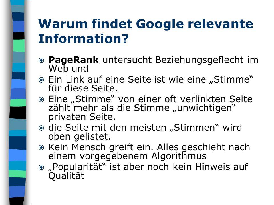 Warum findet Google relevante Information? PageRank untersucht Beziehungsgeflecht im Web und Ein Link auf eine Seite ist wie eine Stimme für diese Sei