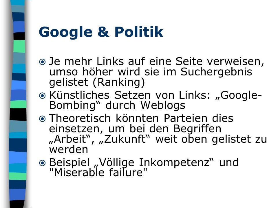 Google & Politik Je mehr Links auf eine Seite verweisen, umso höher wird sie im Suchergebnis gelistet (Ranking) Künstliches Setzen von Links: Google-