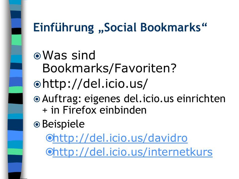 Einführung Social Bookmarks Was sind Bookmarks/Favoriten? http://del.icio.us/ Auftrag: eigenes del.icio.us einrichten + in Firefox einbinden Beispiele