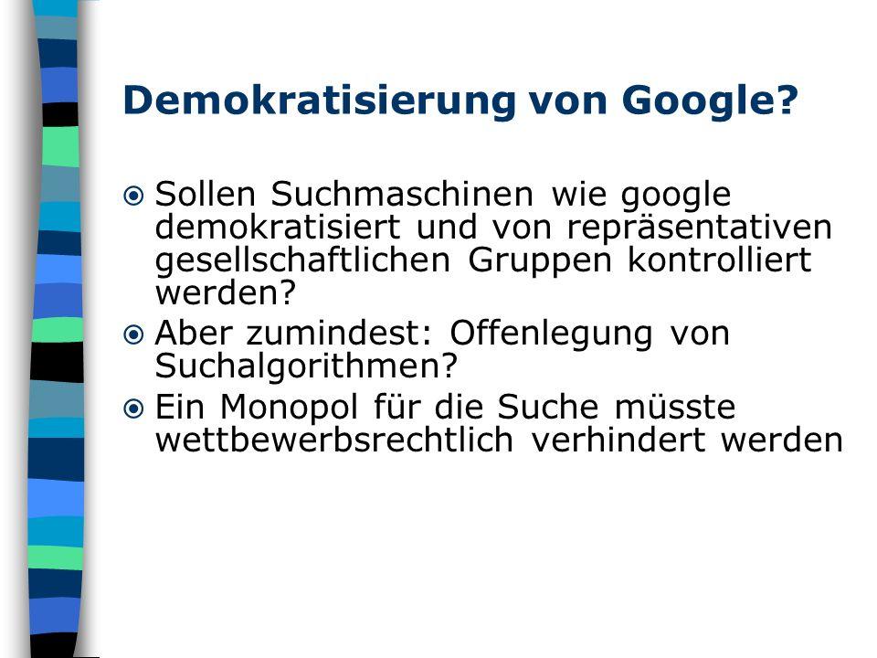 Demokratisierung von Google? Sollen Suchmaschinen wie google demokratisiert und von repräsentativen gesellschaftlichen Gruppen kontrolliert werden? Ab