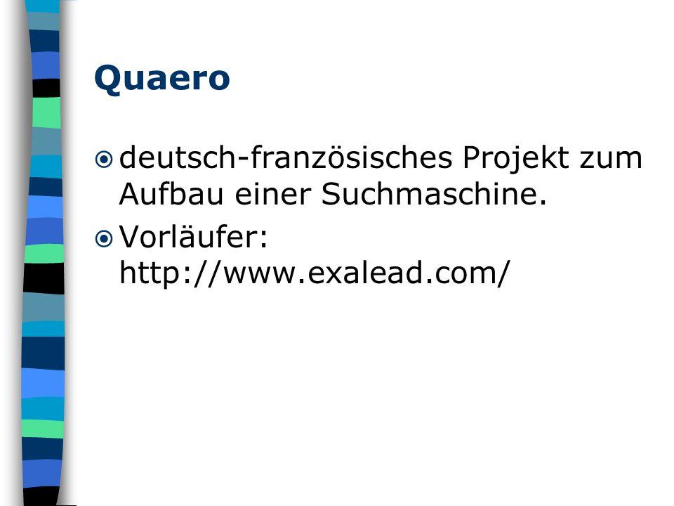 Quaero deutsch-französisches Projekt zum Aufbau einer Suchmaschine. Vorläufer: http://www.exalead.com/