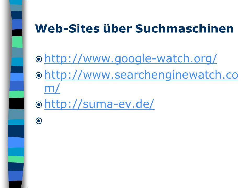 Web-Sites über Suchmaschinen http://www.google-watch.org/ http://www.searchenginewatch.co m/ http://www.searchenginewatch.co m/ http://suma-ev.de/