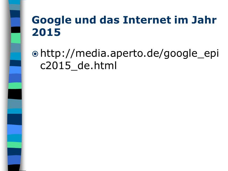 Google und das Internet im Jahr 2015 http://media.aperto.de/google_epi c2015_de.html